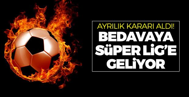 Ayrılık kararı aldı... Süper Lig'e geliyor...
